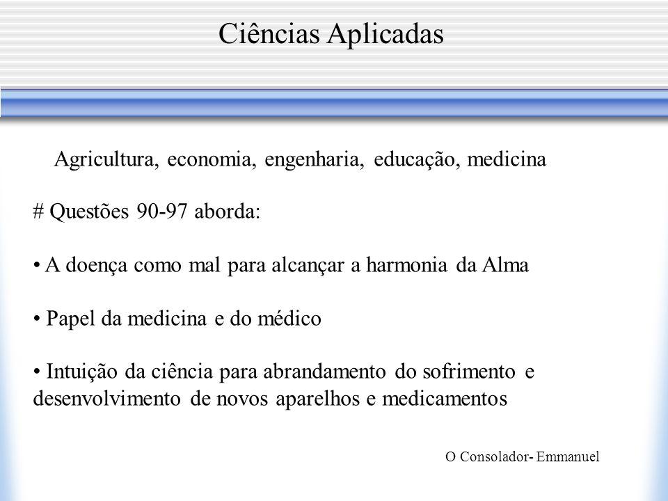 Ciências Aplicadas O Consolador- Emmanuel Agricultura, economia, engenharia, educação, medicina # Questões 90-97 aborda: A doença como mal para alcanç