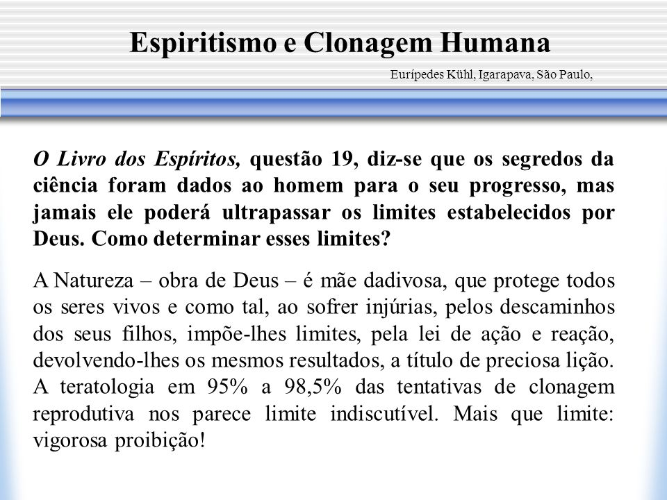 Espiritismo e Clonagem Humana Eurípedes Kühl, Igarapava, São Paulo, O Livro dos Espíritos, questão 19, diz-se que os segredos da ciência foram dados a