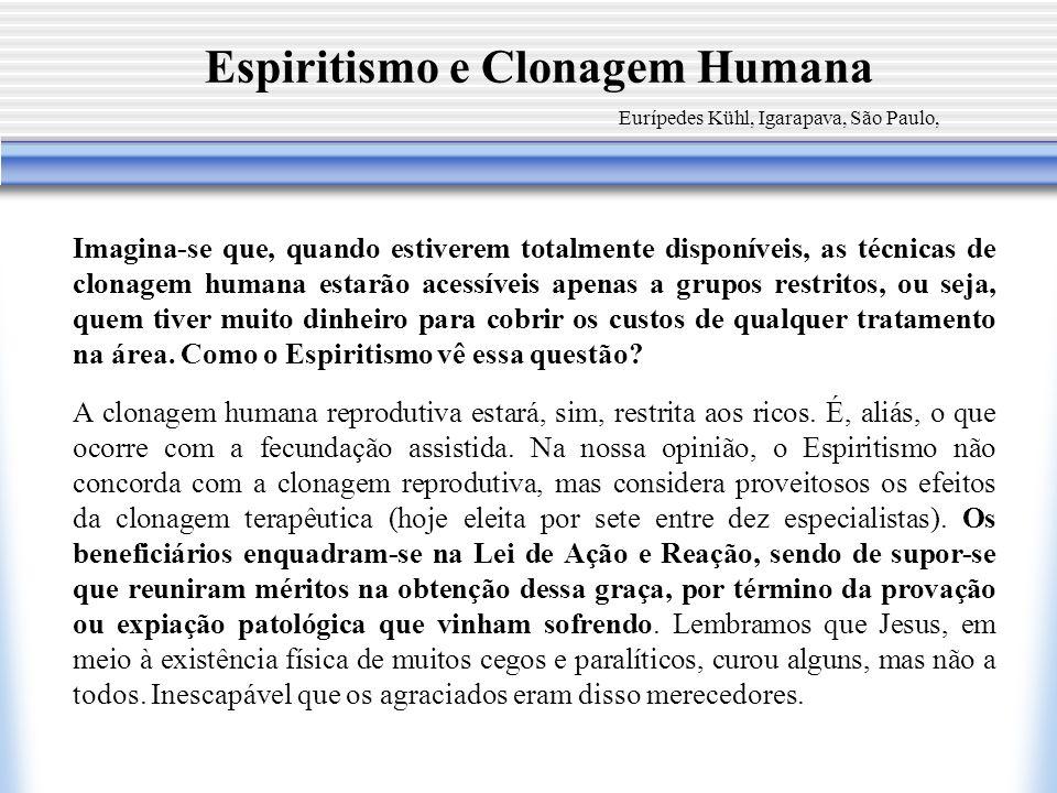 Espiritismo e Clonagem Humana Eurípedes Kühl, Igarapava, São Paulo, Imagina-se que, quando estiverem totalmente disponíveis, as técnicas de clonagem h