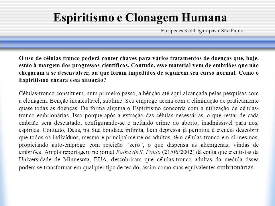 Espiritismo e Clonagem Humana Eurípedes Kühl, Igarapava, São Paulo, O uso de células-tronco poderá conter chaves para vários tratamentos de doenças qu