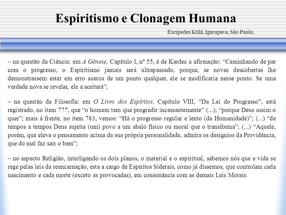 Espiritismo e Clonagem Humana Eurípedes Kühl, Igarapava, São Paulo, – na questão da Ciência: em A Gênese, Capítulo I, nº 55, é de Kardec a afirmação: