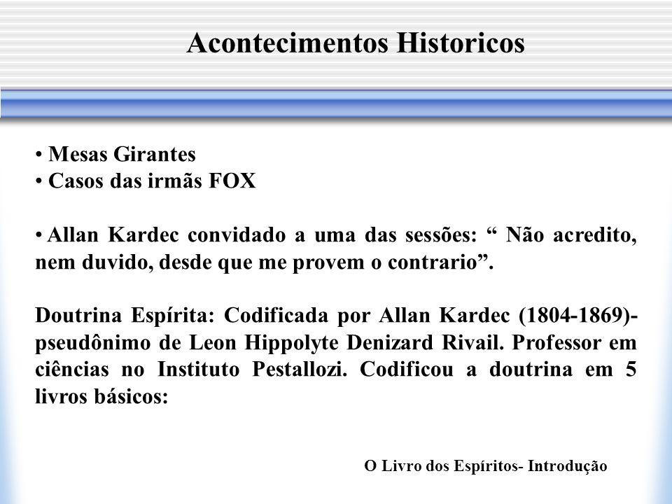 Acontecimentos Historicos Mesas Girantes Casos das irmãs FOX Allan Kardec convidado a uma das sessões: Não acredito, nem duvido, desde que me provem o