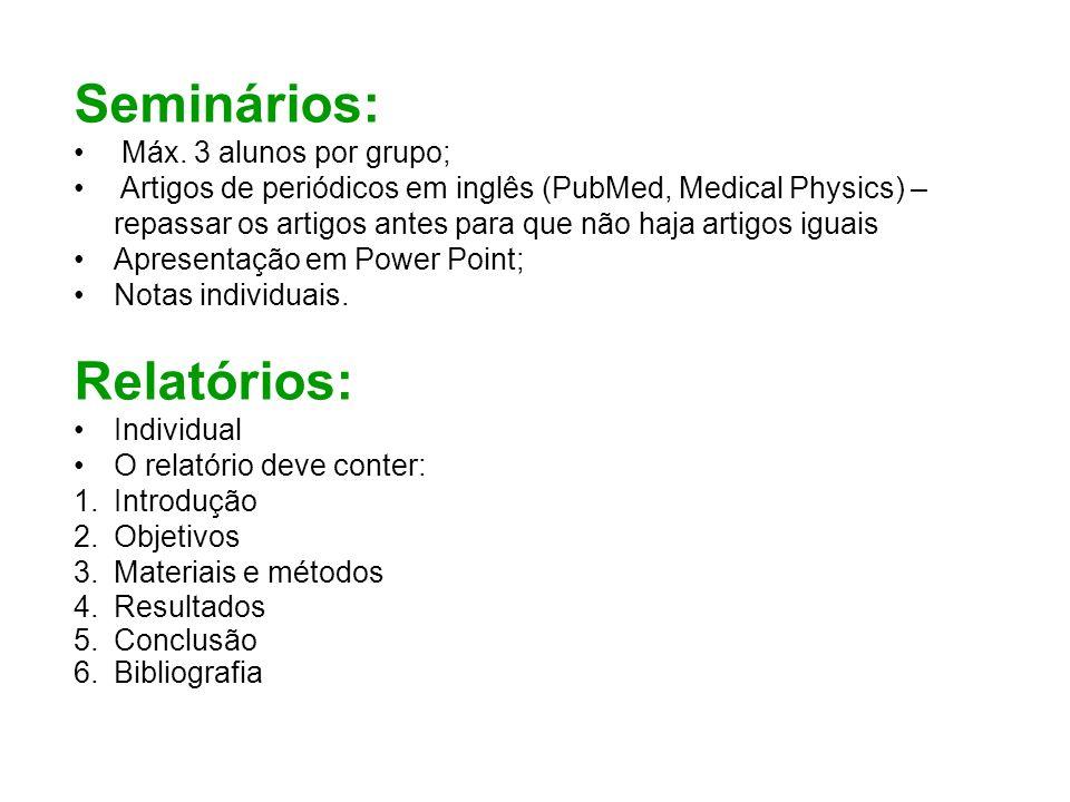 Seminários: Máx. 3 alunos por grupo; Artigos de periódicos em inglês (PubMed, Medical Physics) – repassar os artigos antes para que não haja artigos i