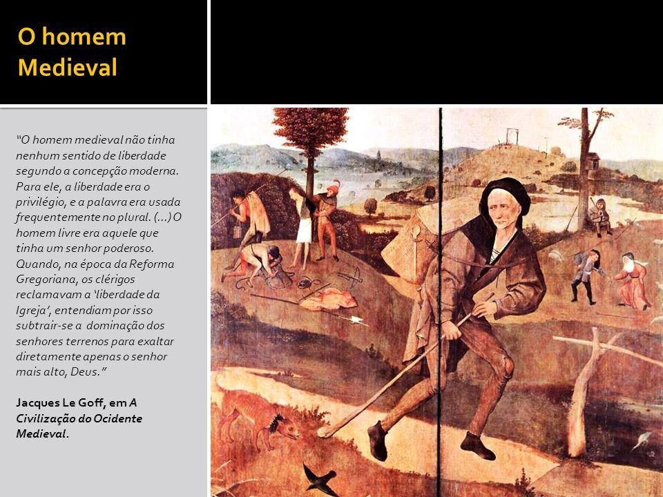 O homem Medieval O homem medieval não tinha nenhum sentido de liberdade segundo a concepção moderna. Para ele, a liberdade era o privilégio, e a palav