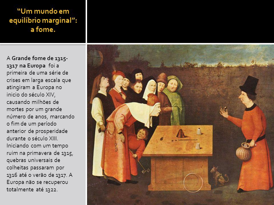 Um mundo em equilíbrio marginal: a fome. A Grande fome de 1315- 1317 na Europa foi a primeira de uma série de crises em larga escala que atingiram a E