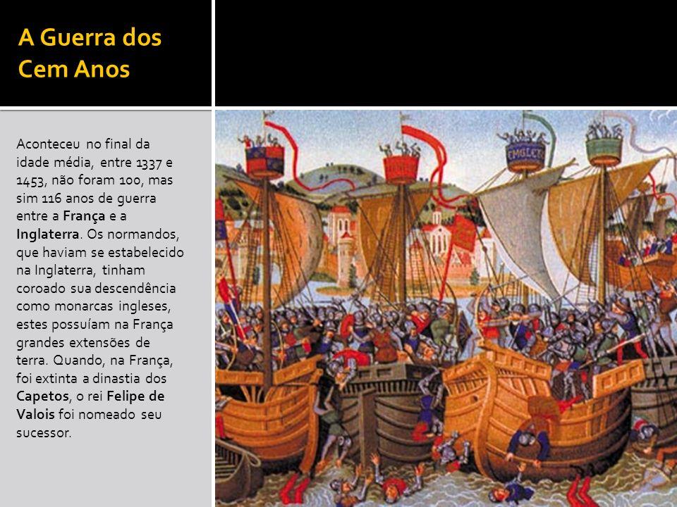 A Guerra dos Cem Anos Aconteceu no final da idade média, entre 1337 e 1453, não foram 100, mas sim 116 anos de guerra entre a França e a Inglaterra. O