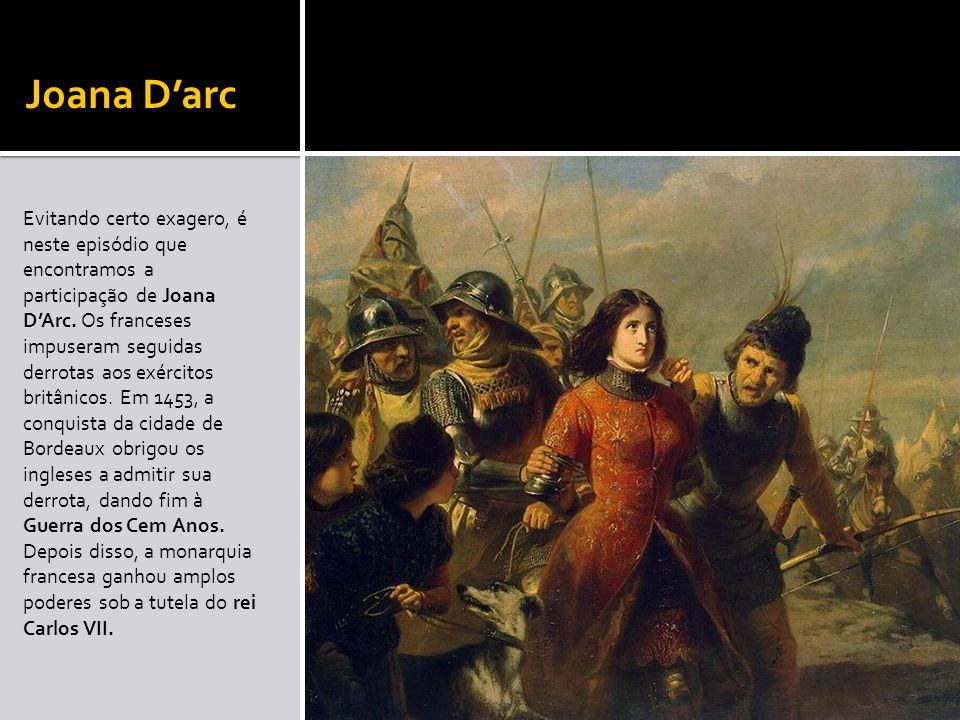 Joana Darc Evitando certo exagero, é neste episódio que encontramos a participação de Joana DArc. Os franceses impuseram seguidas derrotas aos exércit