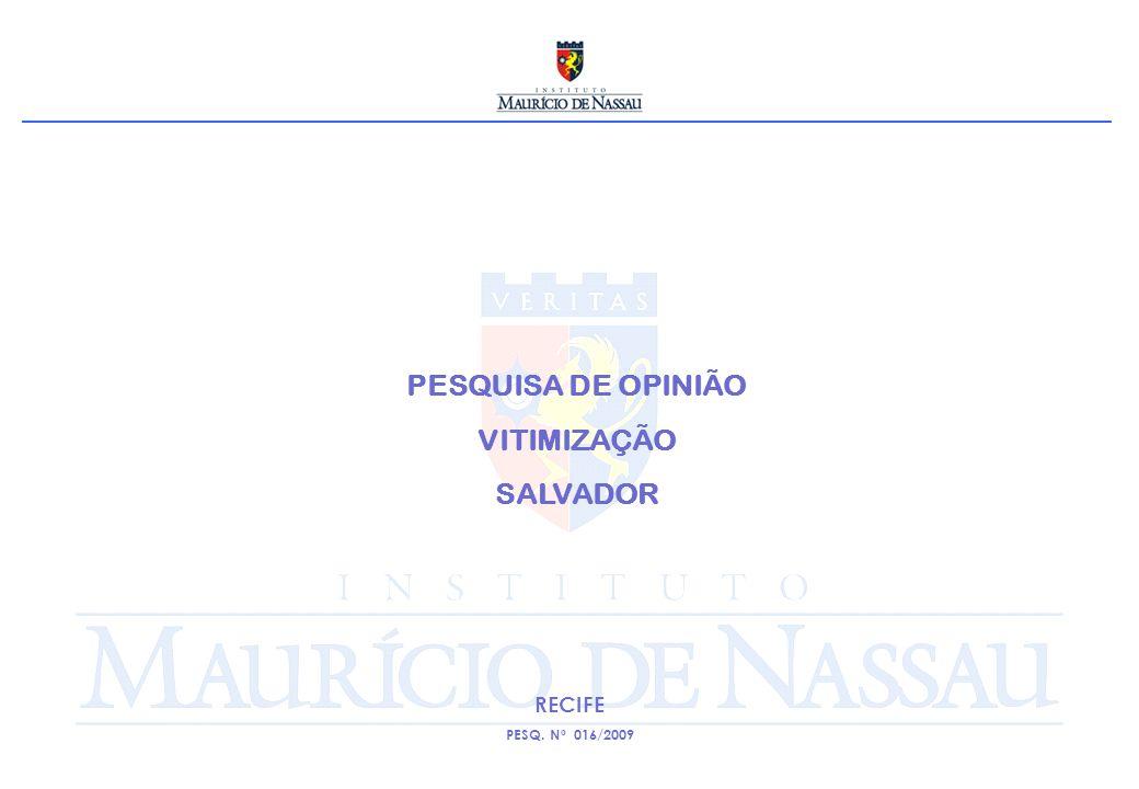 PESQUISA DE OPINIÃO VITIMIZAÇÃO SALVADOR RECIFE PESQ. Nº 016/2009