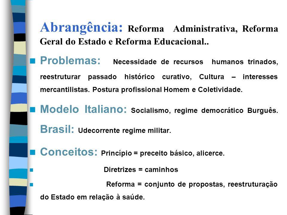 Abrangência: Reforma Administrativa, Reforma Geral do Estado e Reforma Educacional.. Problemas: Necessidade de recursos humanos trinados, reestruturar