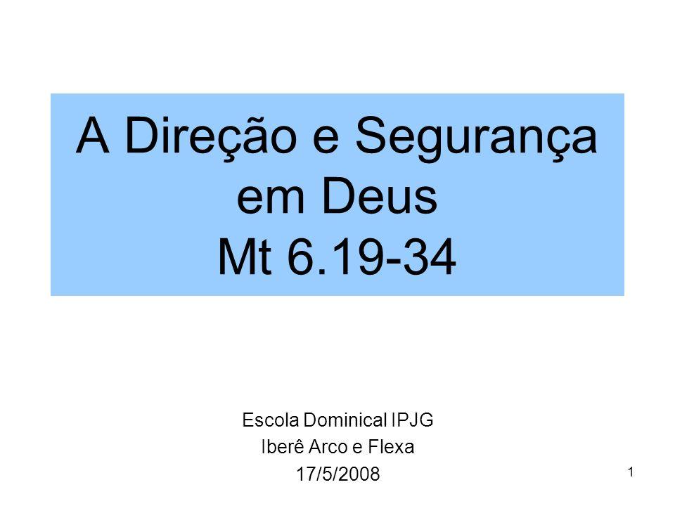1 A Direção e Segurança em Deus Mt 6.19-34 Escola Dominical IPJG Iberê Arco e Flexa 17/5/2008