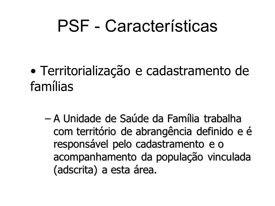 Territorialização e cadastramento de famílias –A Unidade de Saúde da Família trabalha com território de abrangência definido e é responsável pelo cada
