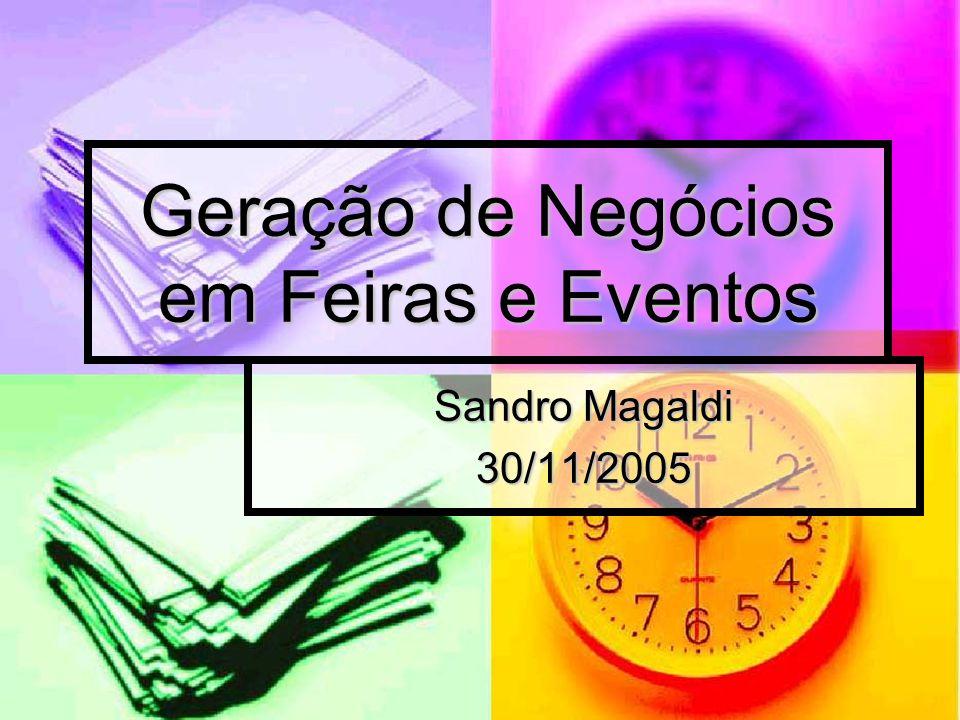 Geração de Negócios em Feiras e Eventos Sandro Magaldi 30/11/2005