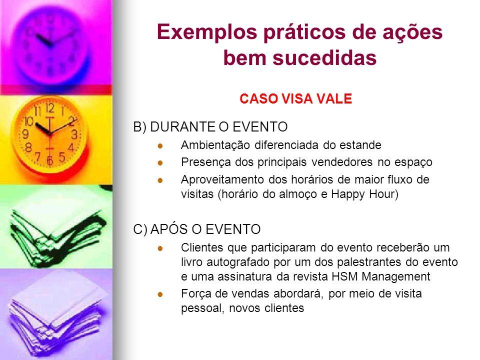 Exemplos práticos de ações bem sucedidas CASO VISA VALE B) DURANTE O EVENTO Ambientação diferenciada do estande Presença dos principais vendedores no