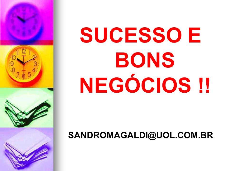 SUCESSO E BONS NEGÓCIOS !! SANDROMAGALDI@UOL.COM.BR