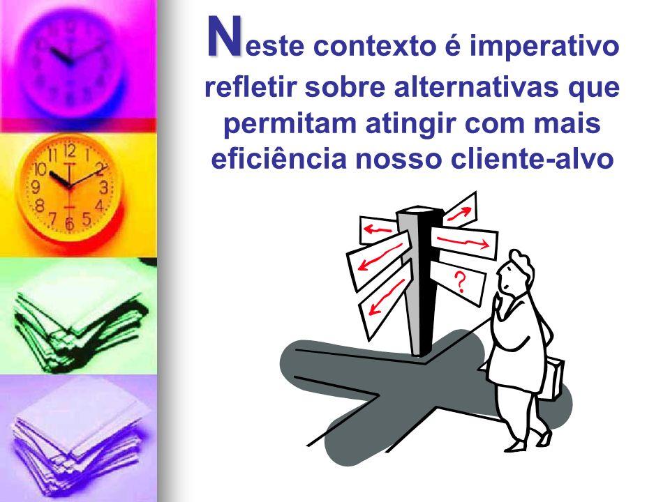 N N este contexto é imperativo refletir sobre alternativas que permitam atingir com mais eficiência nosso cliente-alvo