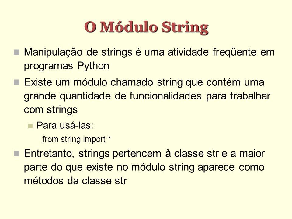 O Módulo String Manipulação de strings é uma atividade freqüente em programas Python Existe um módulo chamado string que contém uma grande quantidade