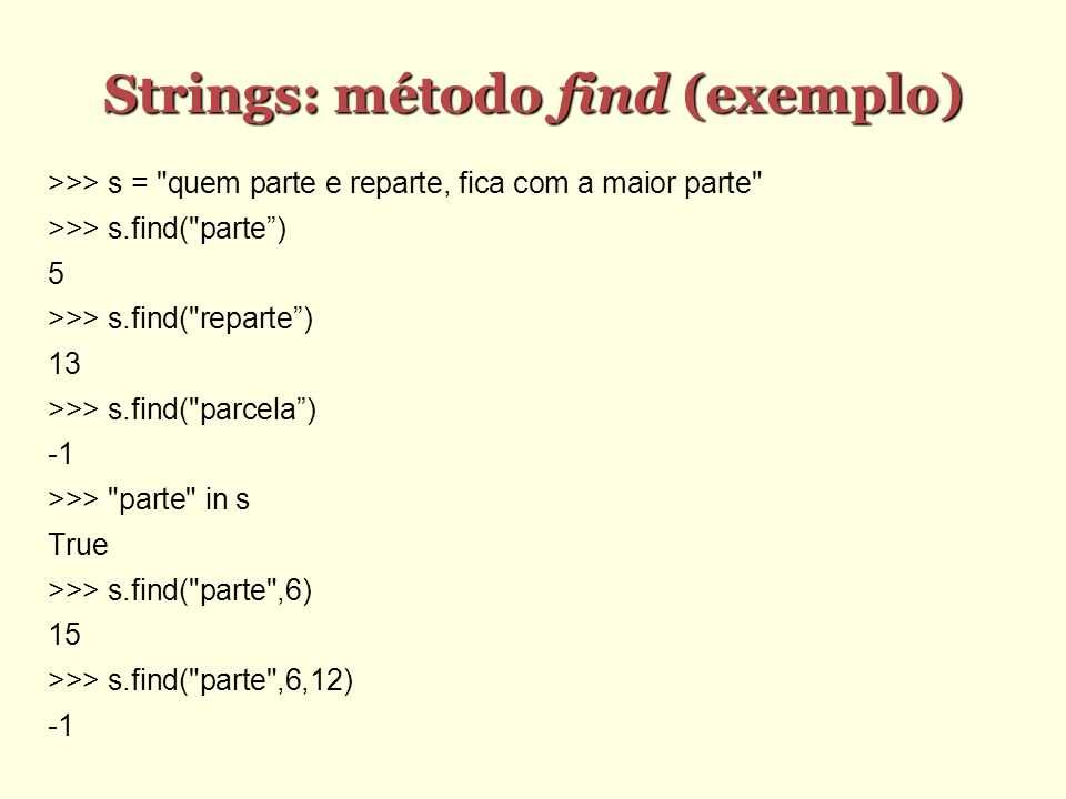Strings: método find (exemplo) Strings: método find (exemplo) >>> s =