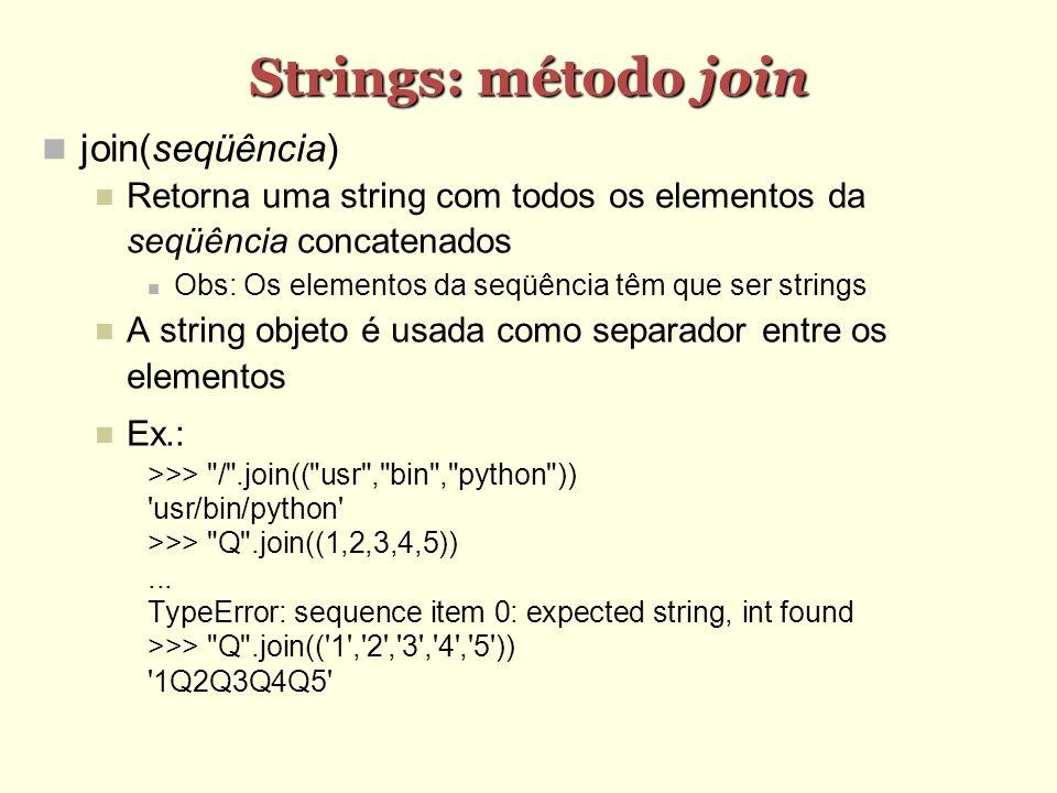 Strings: método join join(seqüência) Retorna uma string com todos os elementos da seqüência concatenados Obs: Os elementos da seqüência têm que ser st