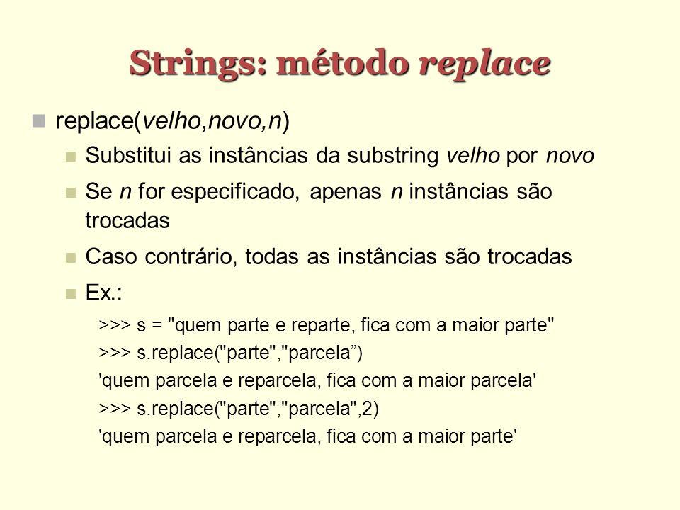 Strings: método replace replace(velho,novo,n) Substitui as instâncias da substring velho por novo Se n for especificado, apenas n instâncias são troca