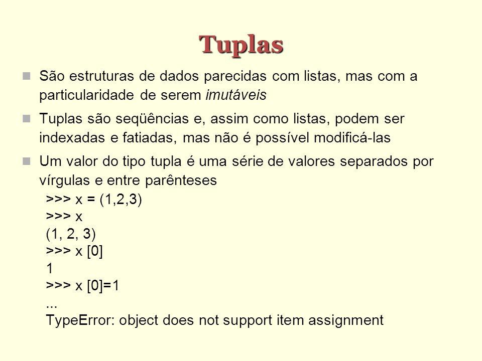 Tuplas São estruturas de dados parecidas com listas, mas com a particularidade de serem imutáveis Tuplas são seqüências e, assim como listas, podem se