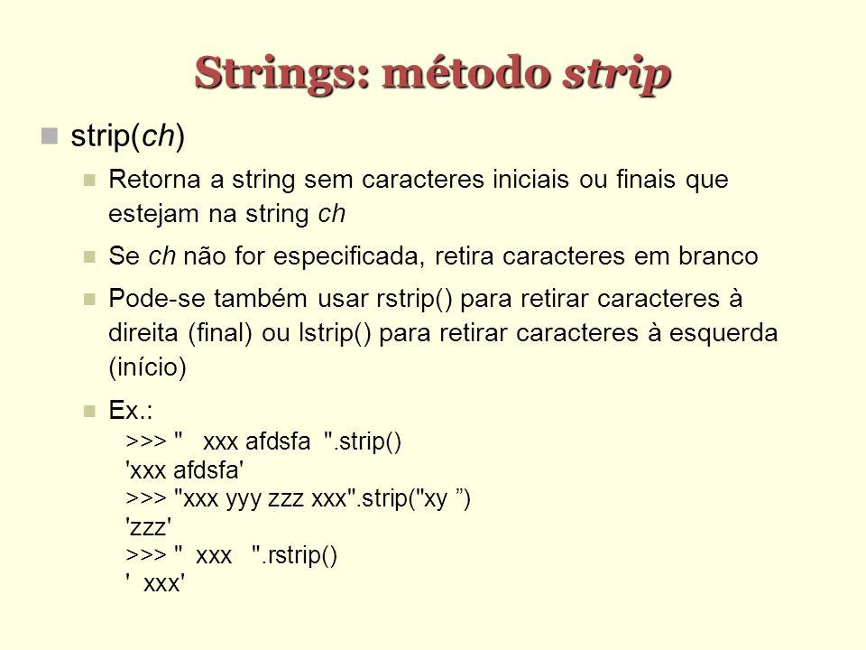 Strings: método strip strip(ch) Retorna a string sem caracteres iniciais ou finais que estejam na string ch Se ch não for especificada, retira caracte