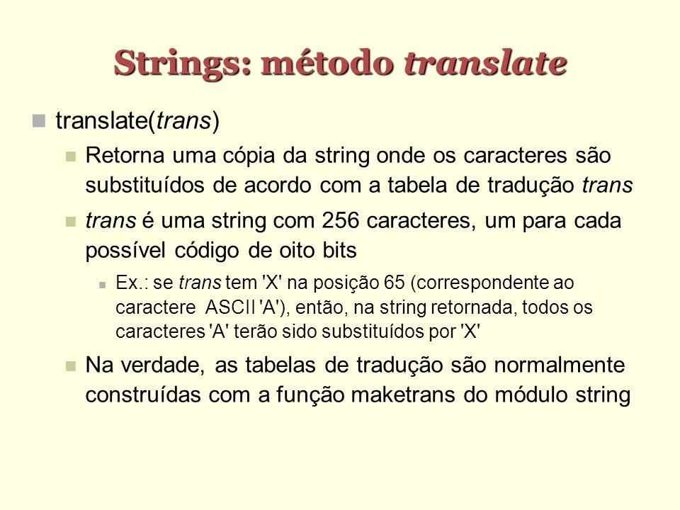 Strings: método translate translate(trans) Retorna uma cópia da string onde os caracteres são substituídos de acordo com a tabela de tradução trans tr