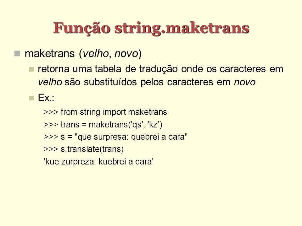 Função string.maketrans maketrans (velho, novo) retorna uma tabela de tradução onde os caracteres em velho são substituídos pelos caracteres em novo E