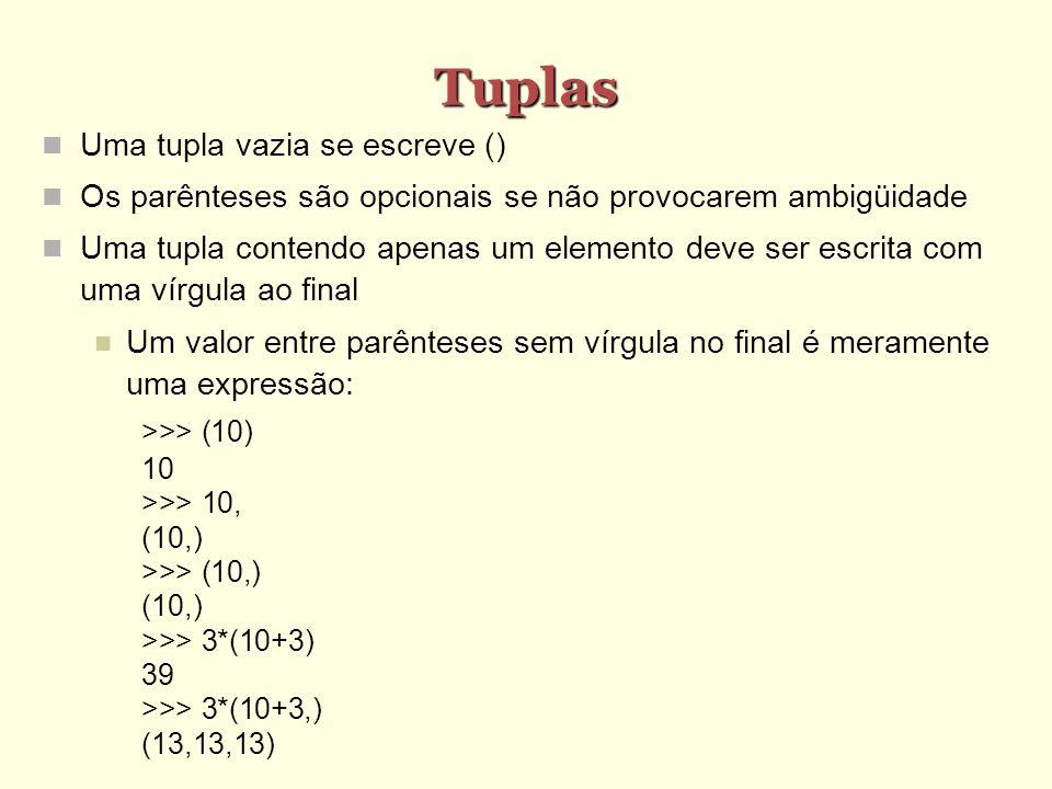 Tuplas Uma tupla vazia se escreve () Os parênteses são opcionais se não provocarem ambigüidade Uma tupla contendo apenas um elemento deve ser escrita