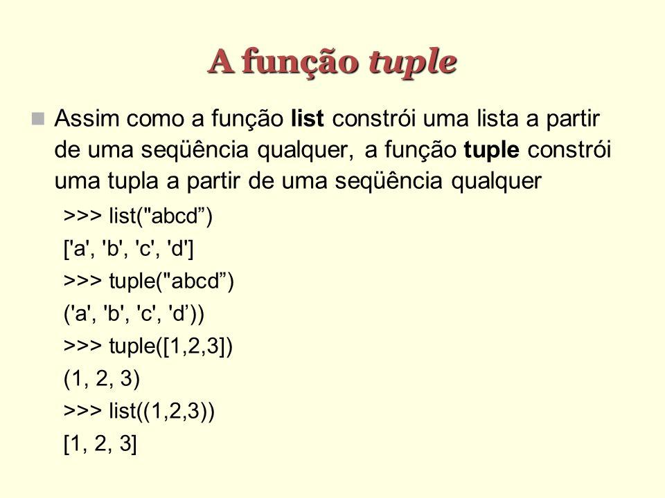 A função tuple Assim como a função list constrói uma lista a partir de uma seqüência qualquer, a função tuple constrói uma tupla a partir de uma seqüê