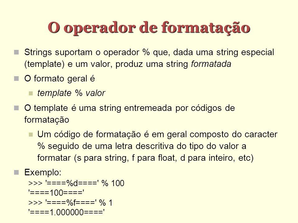 O operador de formatação Strings suportam o operador % que, dada uma string especial (template) e um valor, produz uma string formatada O formato gera