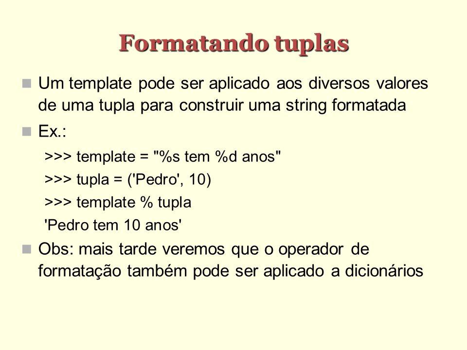 Formatando tuplas Um template pode ser aplicado aos diversos valores de uma tupla para construir uma string formatada Ex.: >>> template =