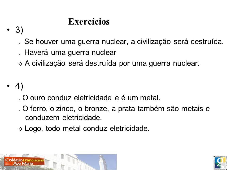 Exercícios 3). Se houver uma guerra nuclear, a civilização será destruída.. Haverá uma guerra nuclear A civilização será destruída por uma guerra nucl