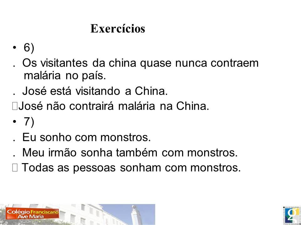 6). Os visitantes da china quase nunca contraem malária no país.. José está visitando a China. José não contrairá malária na China. 7). Eu sonho com m