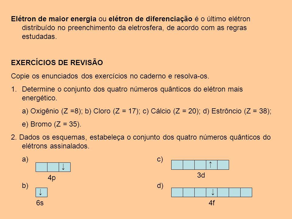 Elétron de maior energia ou elétron de diferenciação é o último elétron distribuído no preenchimento da eletrosfera, de acordo com as regras estudadas