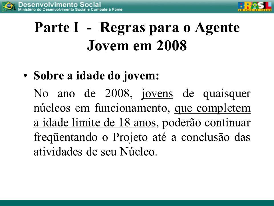 Parte I - Regras para o Agente Jovem em 2008 Sobre a idade do jovem: No ano de 2008, jovens de quaisquer núcleos em funcionamento, que completem a ida