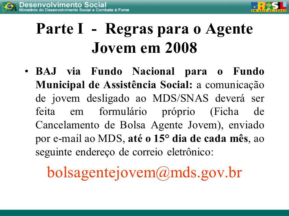 Parte I - Regras para o Agente Jovem em 2008 BAJ via Fundo Nacional para o Fundo Municipal de Assistência Social: a comunicação de jovem desligado ao