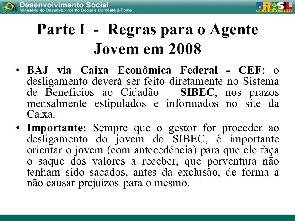 Parte I - Regras para o Agente Jovem em 2008 BAJ via Caixa Econômica Federal - CEF: o desligamento deverá ser feito diretamente no Sistema de Benefíci