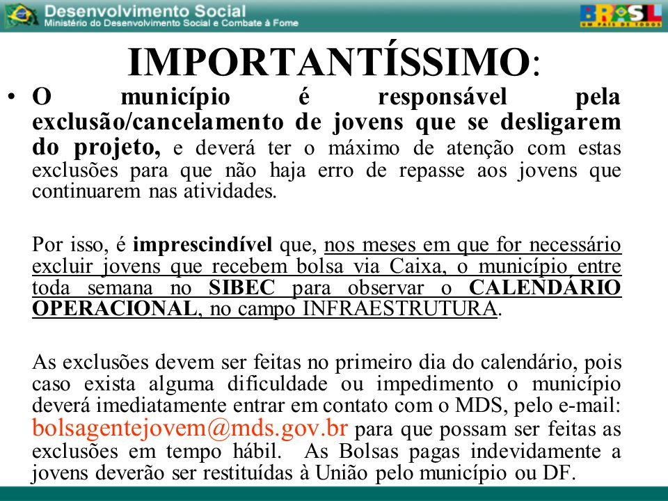 IMPORTANTÍSSIMO: O município é responsável pela exclusão/cancelamento de jovens que se desligarem do projeto, e deverá ter o máximo de atenção com est