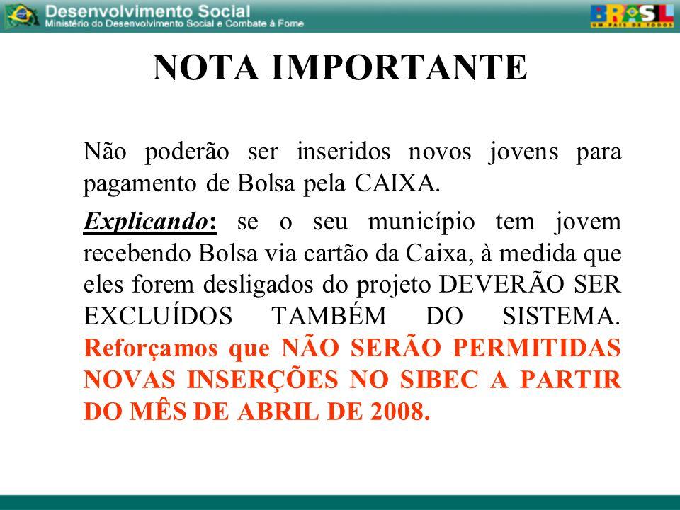 NOTA IMPORTANTE Não poderão ser inseridos novos jovens para pagamento de Bolsa pela CAIXA. Explicando: se o seu município tem jovem recebendo Bolsa vi