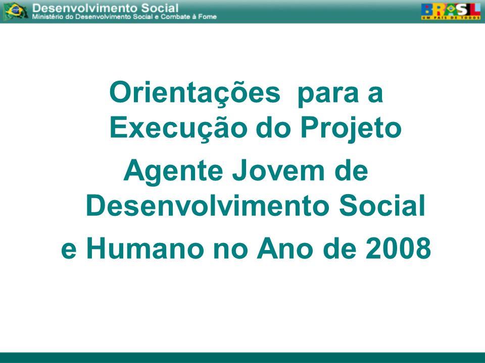 Orientações para a Execução do Projeto Agente Jovem de Desenvolvimento Social e Humano no Ano de 2008
