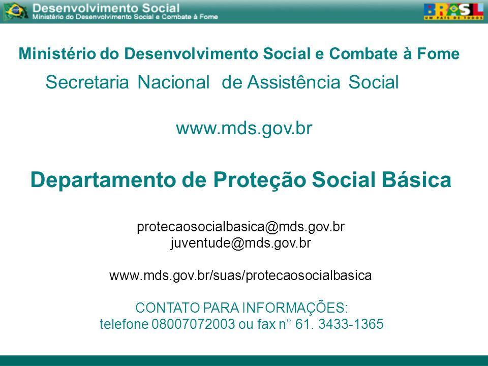 Secretaria Nacional de Assistência Social www.mds.gov.br Departamento de Proteção Social Básica protecaosocialbasica@mds.gov.br juventude@mds.gov.br w