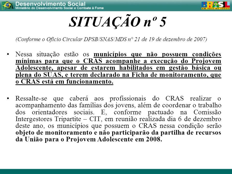 SITUAÇÃO nº 5 (Conforme o Ofício Circular DPSB/SNAS/MDS n° 21 de 19 de dezembro de 2007) Nessa situação estão os municípios que não possuem condições