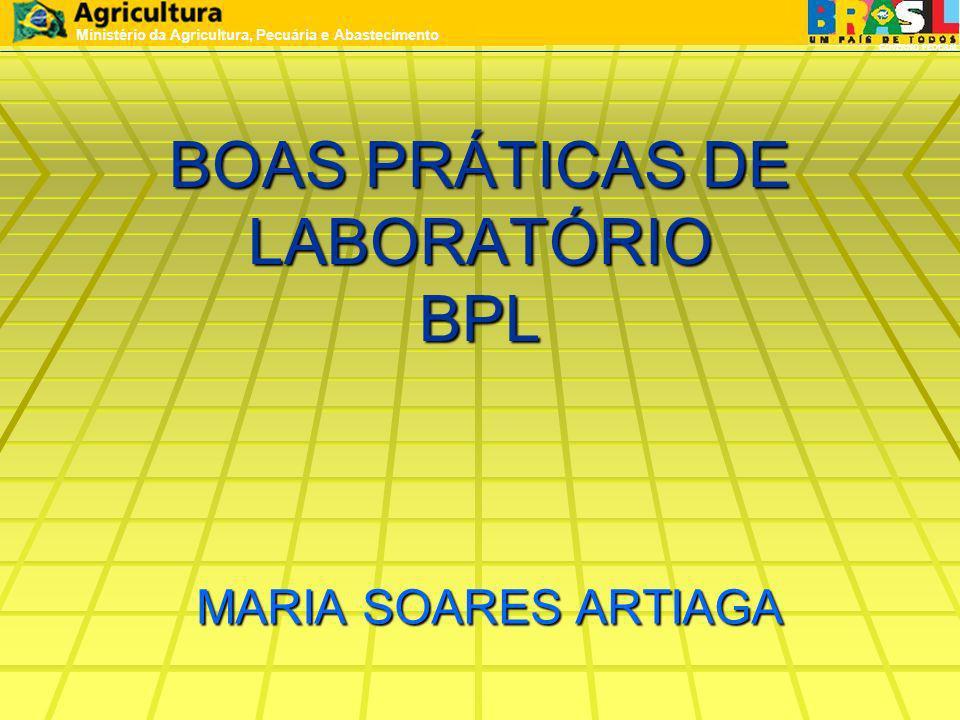 MARIA SOARES ARTIAGA MARIA SOARES ARTIAGA Ministério da Agricultura, Pecuária e Abastecimento GOVERNO FEDERAL BOAS PRÁTICAS DE LABORATÓRIO BPL