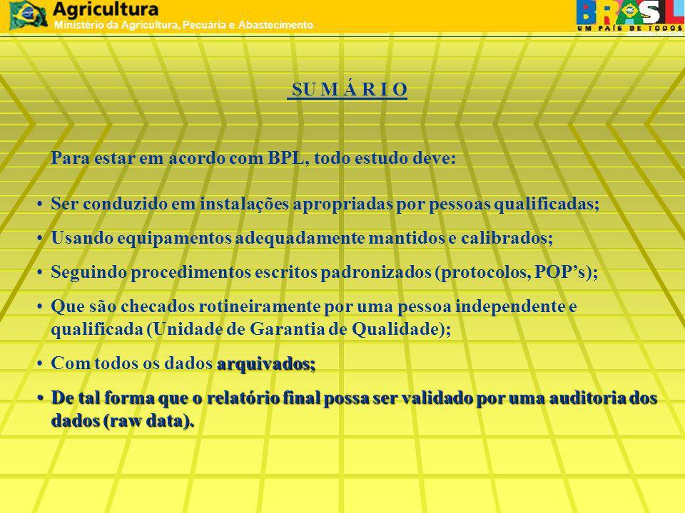 SU M Á R I O Para estar em acordo com BPL, todo estudo deve: Ser conduzido em instalações apropriadas por pessoas qualificadas; Usando equipamentos ad