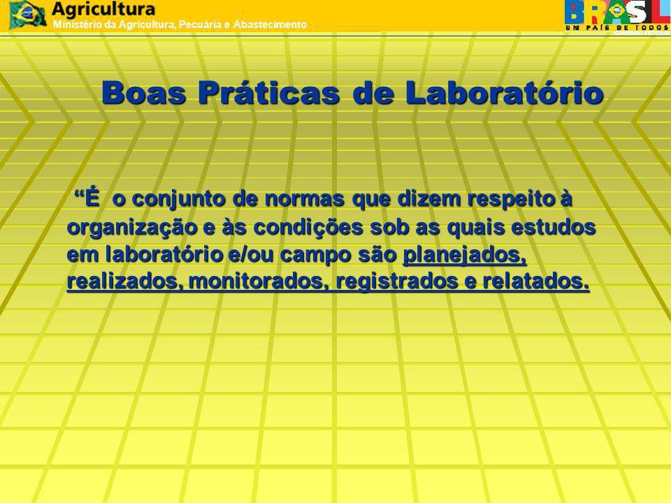 Boas Práticas de Laboratório É o conjunto de normas que dizem respeito à organização e às condições sob as quais estudos em laboratório e/ou campo são