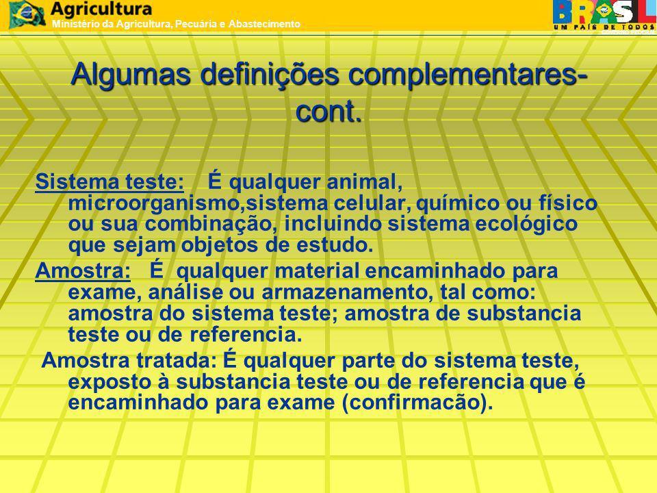 Algumas definições complementares- cont. Sistema teste: É qualquer animal, microorganismo,sistema celular, químico ou físico ou sua combinação, inclui