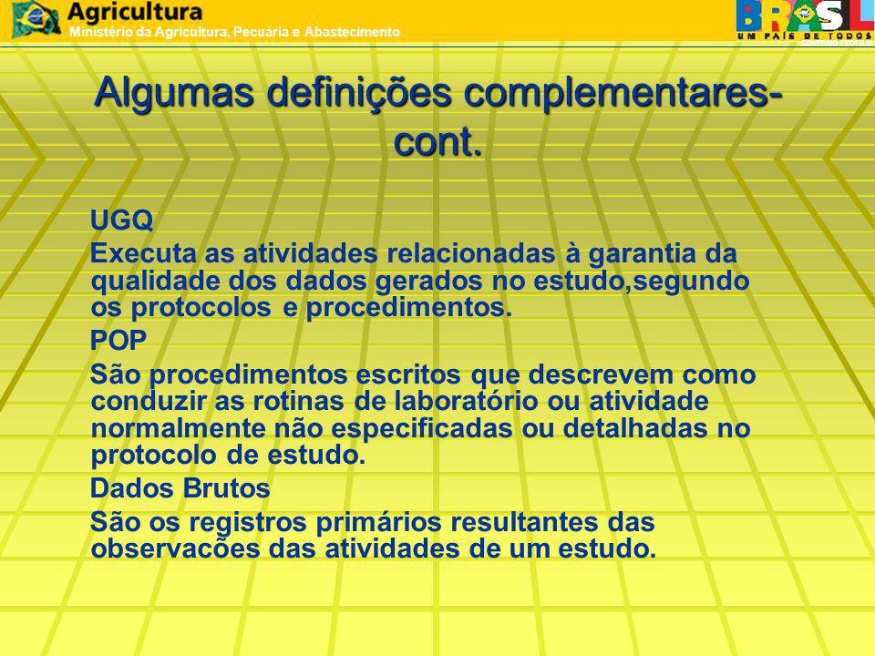Algumas definições complementares- cont. UGQ Executa as atividades relacionadas à garantia da qualidade dos dados gerados no estudo,segundo os protoco