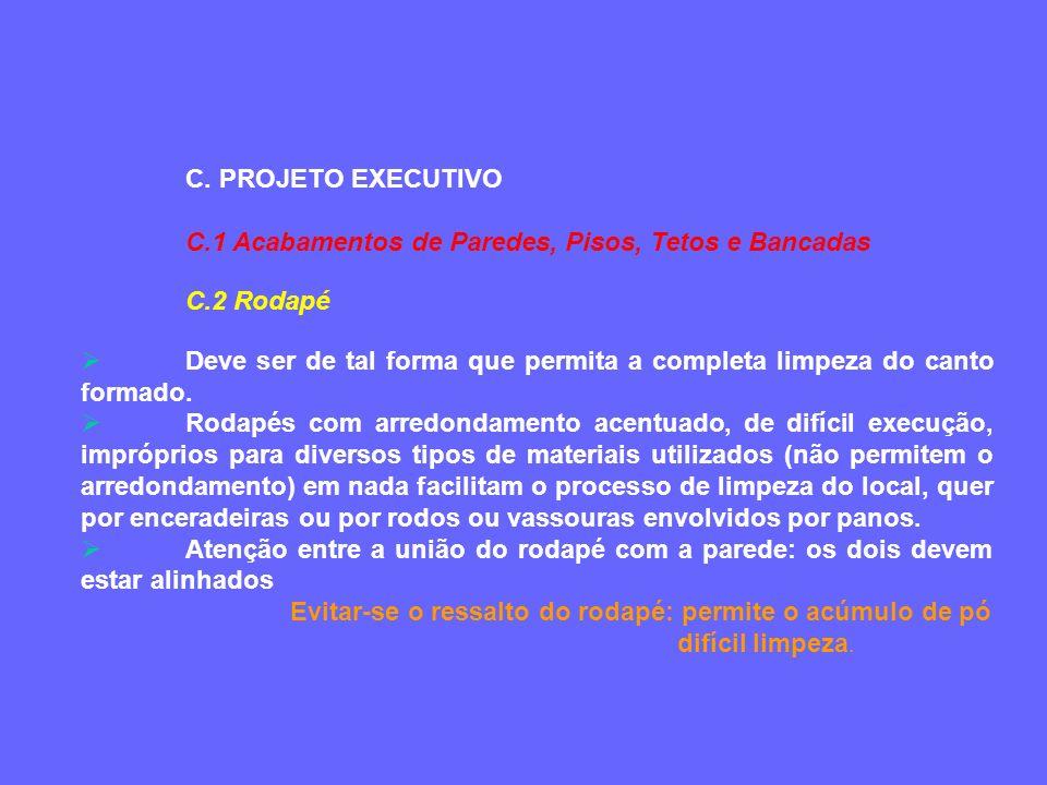 C. PROJETO EXECUTIVO C.1 Acabamentos de Paredes, Pisos, Tetos e Bancadas C.2 Rodapé Deve ser de tal forma que permita a completa limpeza do canto form