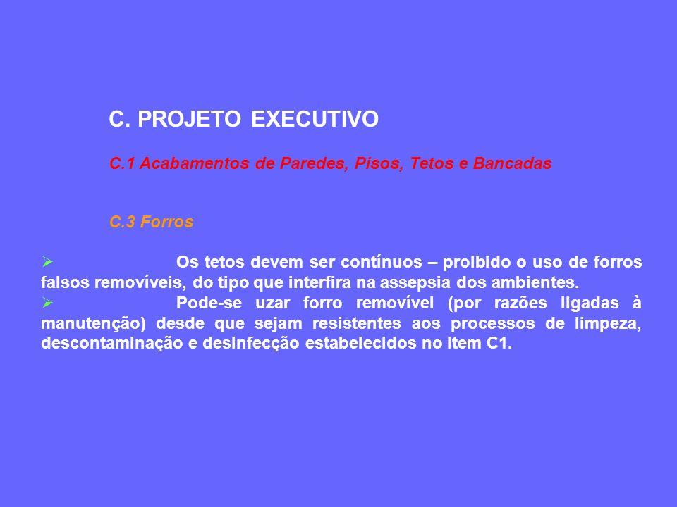 C. PROJETO EXECUTIVO C.1 Acabamentos de Paredes, Pisos, Tetos e Bancadas C.3 Forros Os tetos devem ser contínuos – proibido o uso de forros falsos rem