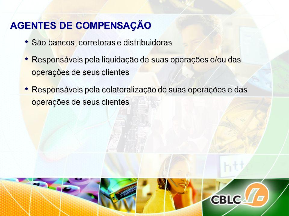 AGENTES DE COMPENSAÇÃO São bancos, corretoras e distribuidoras São bancos, corretoras e distribuidoras Responsáveis pela liquidação de suas operações